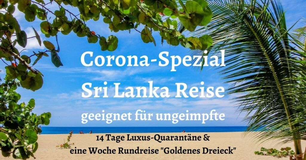 Corona Spezial Sri Lanka Reise geeignet fuer ungeimpfte asienreisen